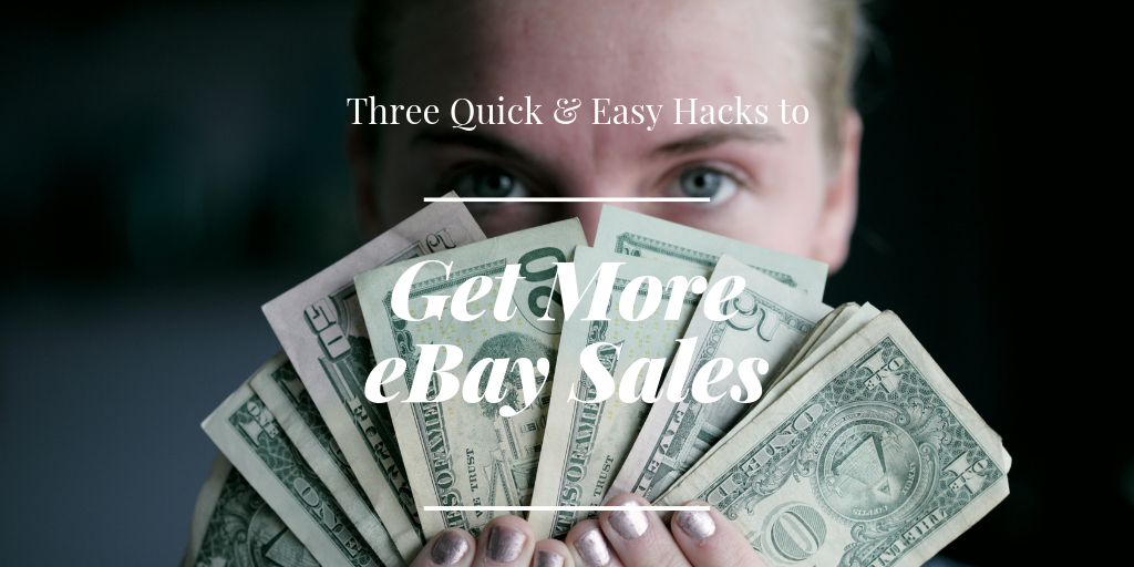 3 Quick Hacks to Get More eBay Sales